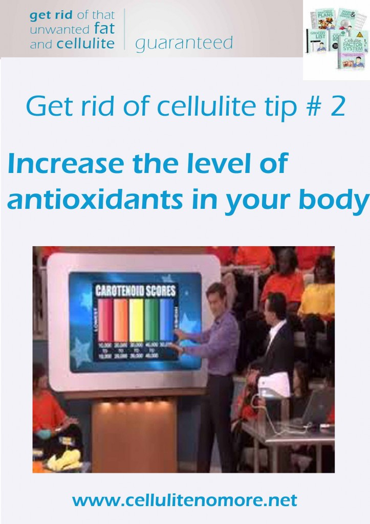 get rid of cellulite tip # 2 - increase antioxidants level in your body